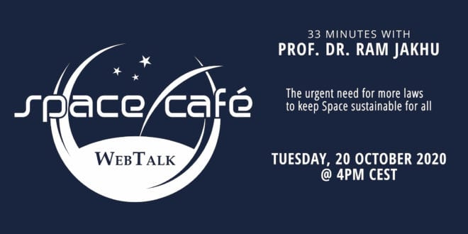 "Register Today For Our Space Café WebTalk ""33 minutes with Prof. Dr. Ram Jakhu"" On 20 October 2020"