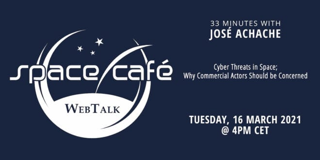 "Register Today For Our Space Café WebTalk ""33 minutes with José Achache"" On 16 March 2021"
